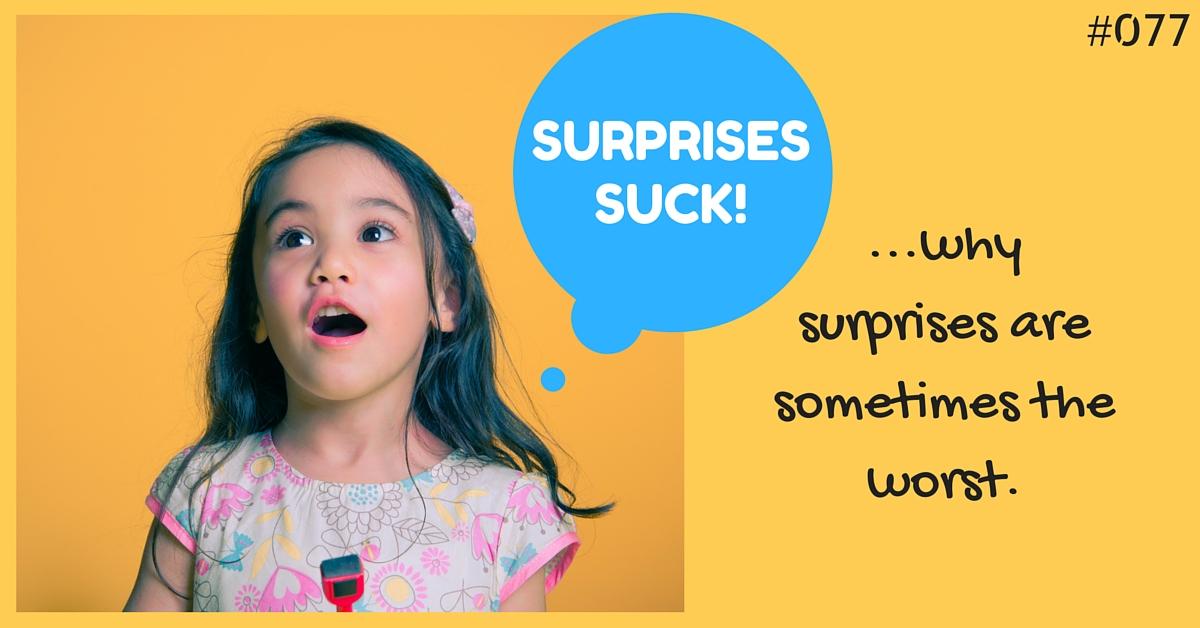 Episode 077 Surprises Suck