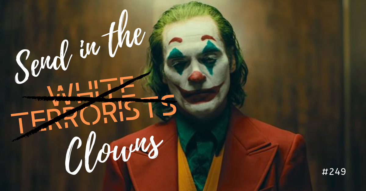 Joaquin Phoenix dressed as the Joker, with text that says Send in the White Terrorists with White Terrorist crossed out and replaced with the word clowns